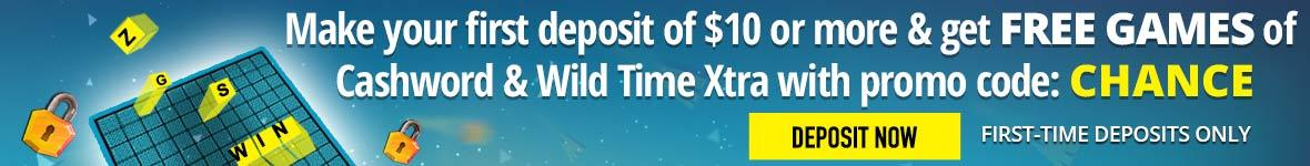 Deposit ten dollars or more and get free games of cashword and wild time xtra with promo code: CHANCE. Deposit now. First-time deposits only.