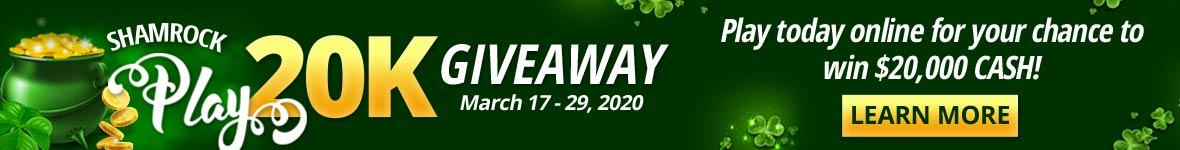 Shamrock play twenty k giveaway. March seventeenth through the twenty ninth, two thousand twenty. Play today online for your chance to win twenty thousand dollars cash! Learn more.