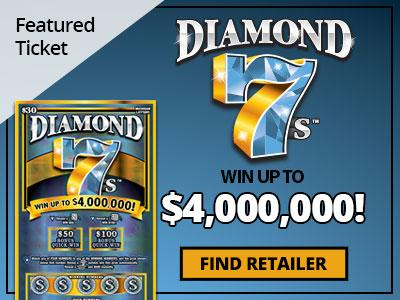 Featured Ticket. Diamond 7s. Win up to four million dollars. Find Retailer.