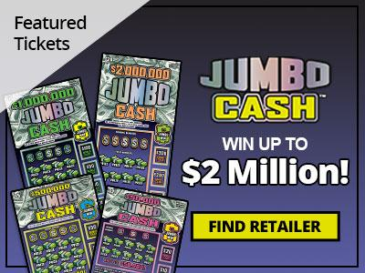 Featured tickets. Jumbo Cash. Win up to two million dollars! Find Retailer.