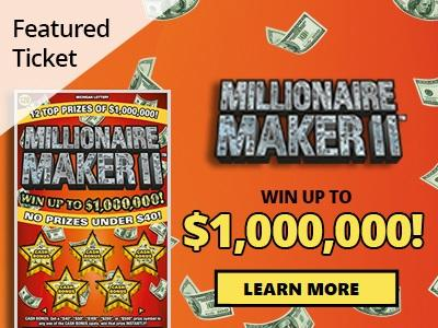 Featured Ticket. Millionaire Maker II. Win up to one million dollars. Learn More.