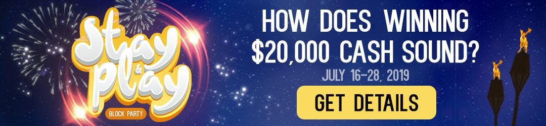 Stay and Play Block Party. July sixteenth through the twenty-eighth. How does winning ,000 CASH sound? Get Details.