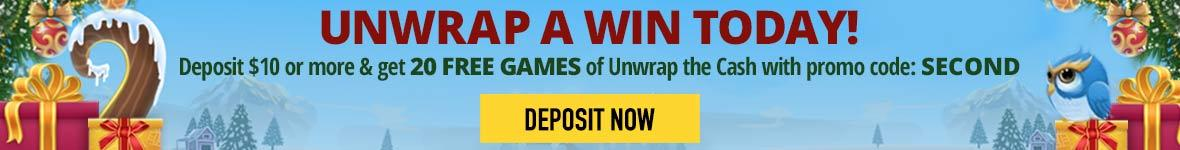 Unwrap a win today! Deposit ten dollars or more and get twenty free games of unwrap the cash with promo code SECOND. Deposit Now.