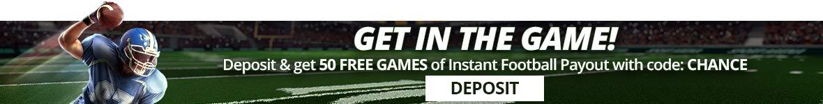Get in the game. Deposit and get fifty free games of instant football payout with code: chance. Deposit.
