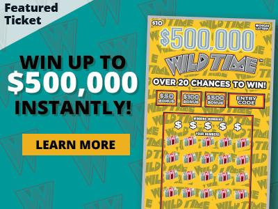 Featured ticket. Five hundred thousand dollar wild time. Win up to five hundred thousand dollars instantly! Learn more.