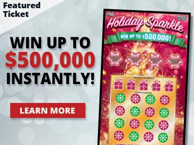 Featured ticket. Win up to five hundred thousand dollars instantly! Holiday Sparkle. Learn more.