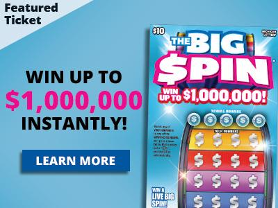 Featured ticket. The Big Spin. Win up to one million dollars instantly! Learn more.