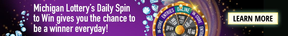 Michigan Lottery's Daily spin to win gives you the chance to be a winner everyday. Learn more.