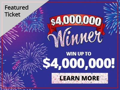 Featured ticket. Four million dollar winner. Win up to four million dollars. Learn more.