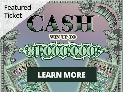 Featured ticket. Cash. Win up to one million dollars. Learn more.