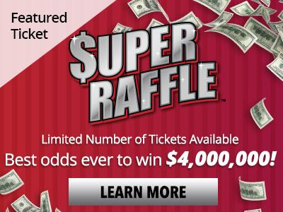 Featured ticket. Super Raffle. Limited number of tickets available. Best odds ever to win four million dollars.